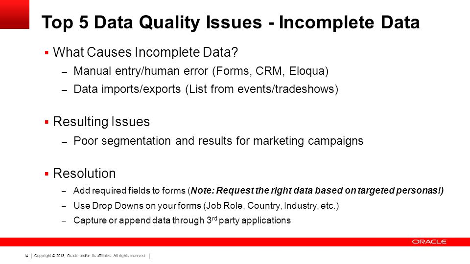 Copyright © 2013, Oracle and/or its affiliates. All rights reserved. 14 Top 5 Data Quality Issues - Incomplete Data What Causes Incomplete Data? – Man
