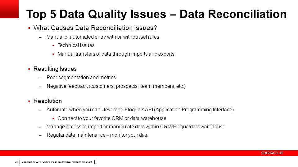 Copyright © 2013, Oracle and/or its affiliates. All rights reserved. 28 Top 5 Data Quality Issues – Data Reconciliation What Causes Data Reconciliatio