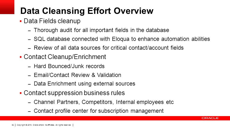 Copyright © 2013, Oracle and/or its affiliates. All rights reserved. 32 Data Cleansing Effort Overview Data Fields cleanup – Thorough audit for all im