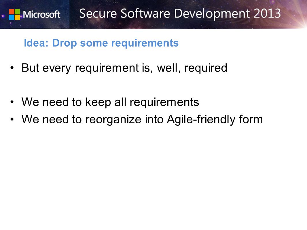 But every requirement is, well, required We need to keep all requirements We need to reorganize into Agile-friendly form Idea: Drop some requirements