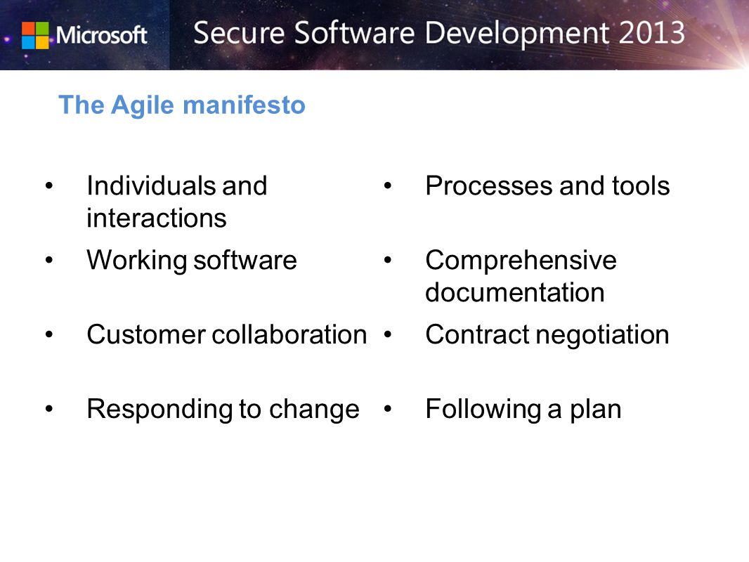 The Agile manifesto Individuals and interactions Processes and tools Working softwareComprehensive documentation Customer collaborationContract negotiation Responding to changeFollowing a plan