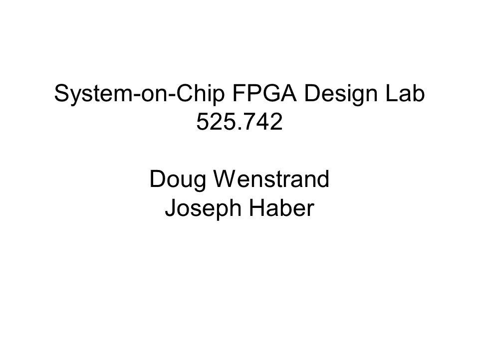 System-on-Chip FPGA Design Lab 525.742 Doug Wenstrand Joseph Haber