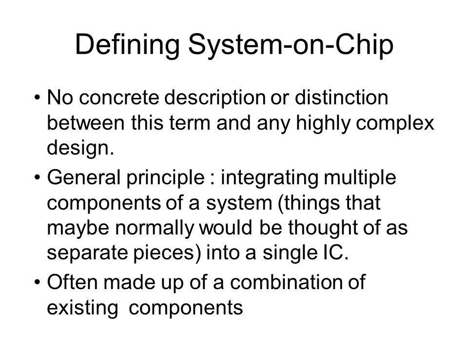 Defining System-on-Chip No concrete description or distinction between this term and any highly complex design.