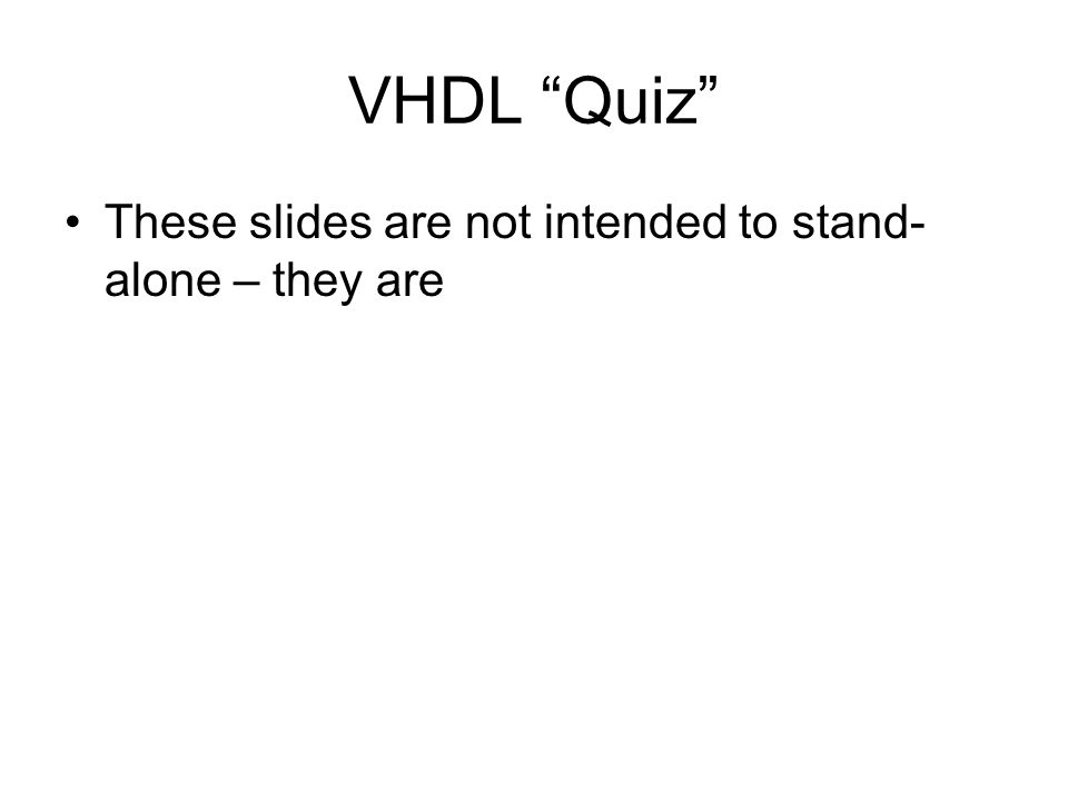 VHDL Quiz These slides are not intended to stand- alone – they are