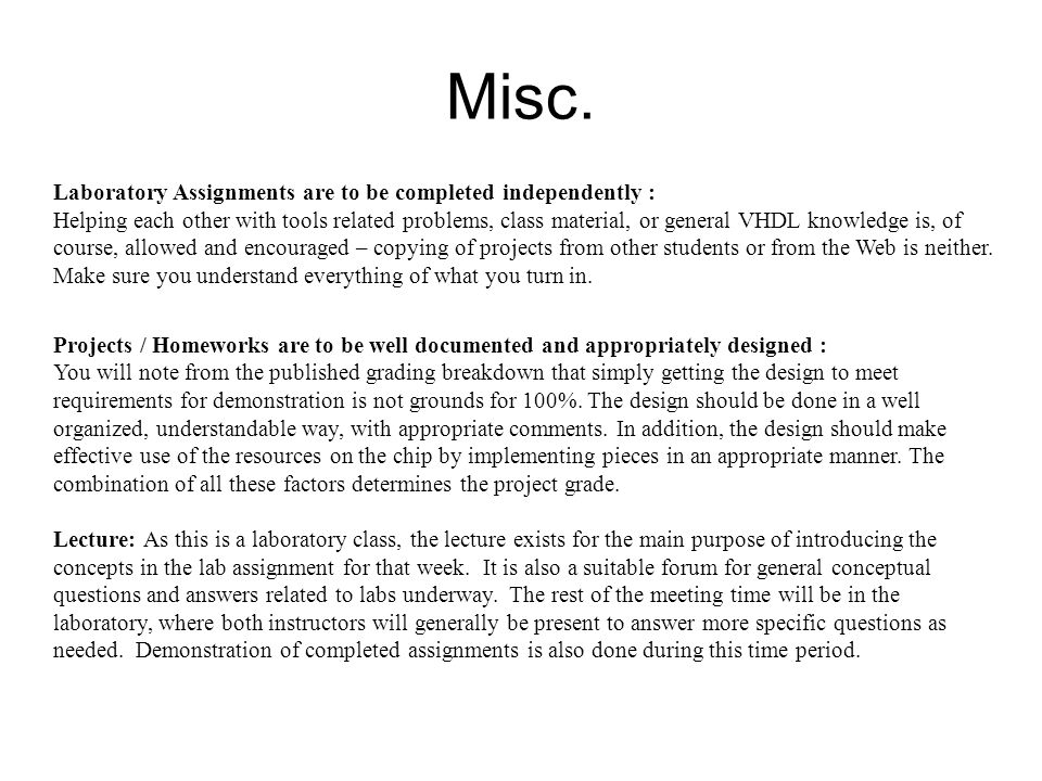 Misc. Laboratory Assignments are to be completed independently : Helping each other with tools related problems, class material, or general VHDL knowl