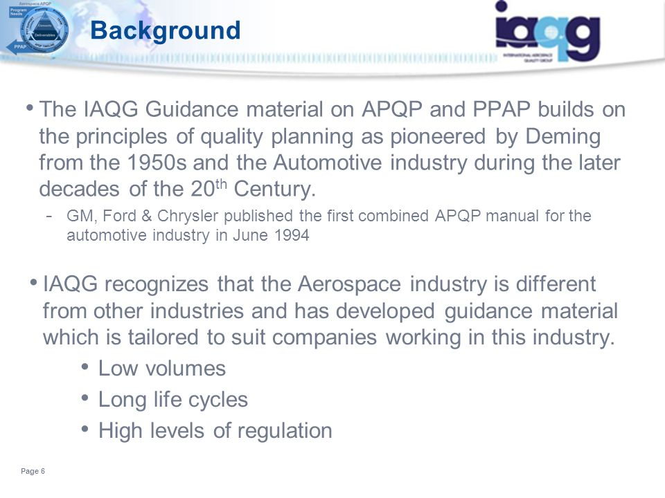 The IAQG Guidance material on APQP and PPAP builds on the principles of quality planning as pioneered by Deming from the 1950s and the Automotive indu