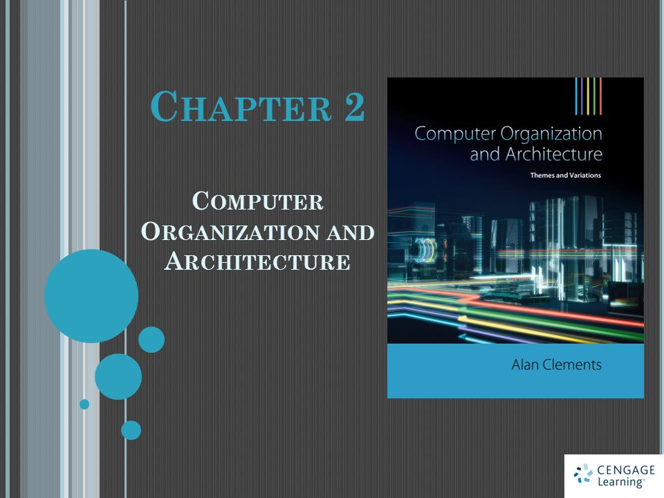 Computer Organization and Architecture: Themes and Variations, 1 st Edition Clements © 2014 Cengage Learning Engineering.