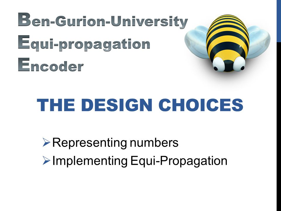 THE DESIGN CHOICES Representing numbers Implementing Equi-Propagation