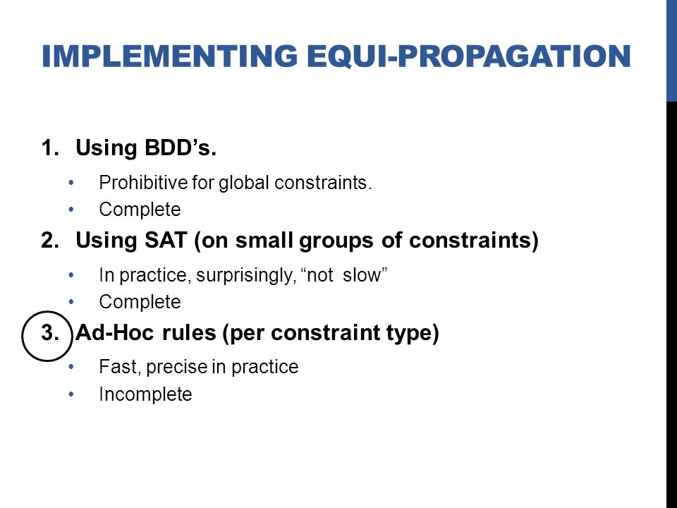 IMPLEMENTING EQUI-PROPAGATION 1.Using BDDs. Prohibitive for global constraints.