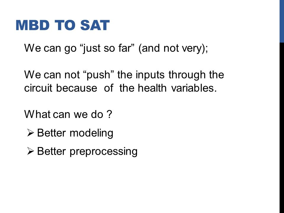 MBD TO SAT We can go just so far (and not very); We can not push the inputs through the circuit because of the health variables.