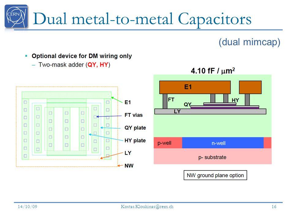 Dual metal-to-metal Capacitors 14/10/09 Kostas.Kloukinas@cern.ch 16 (dual mimcap)
