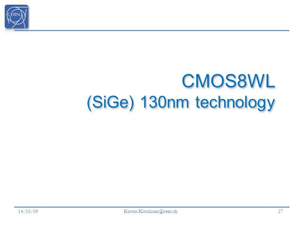 14/10/09 Kostas.Kloukinas@cern.ch 27 CMOS8WL (SiGe) 130nm technology