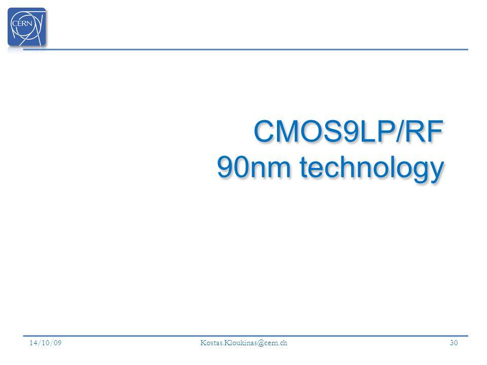 14/10/09 Kostas.Kloukinas@cern.ch 30 CMOS9LP/RF 90nm technology