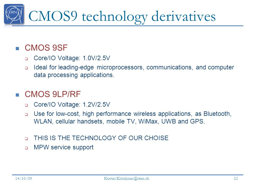 CMOS9 technology derivatives CMOS 9SF Core/IO Voltage: 1.0V/2.5V Ideal for leading-edge microprocessors, communications, and computer data processing applications.