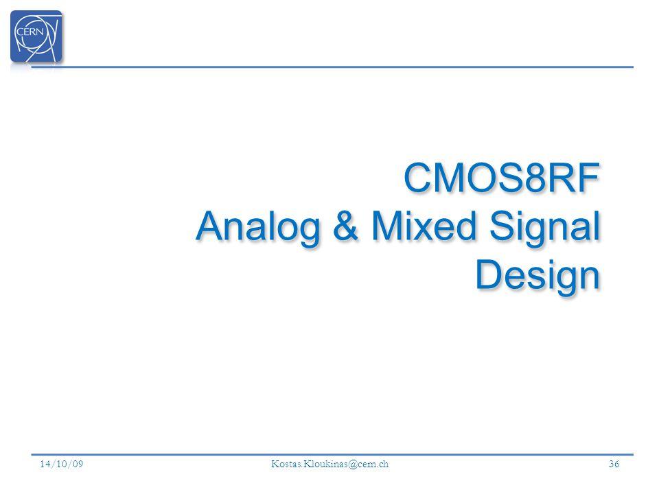 14/10/09 Kostas.Kloukinas@cern.ch 36 CMOS8RF Analog & Mixed Signal Design
