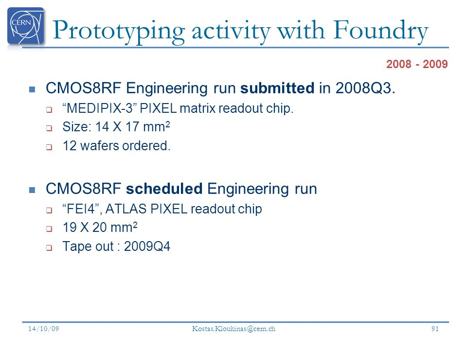 Prototyping activity with Foundry CMOS8RF Engineering run submitted in 2008Q3.