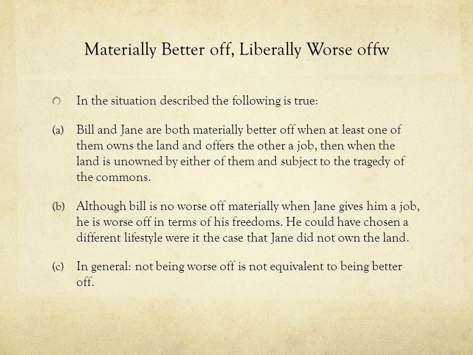 Materially Better off, Liberally Worse offw In the situation described the following is true: (a) Bill and Jane are both materially better off when at