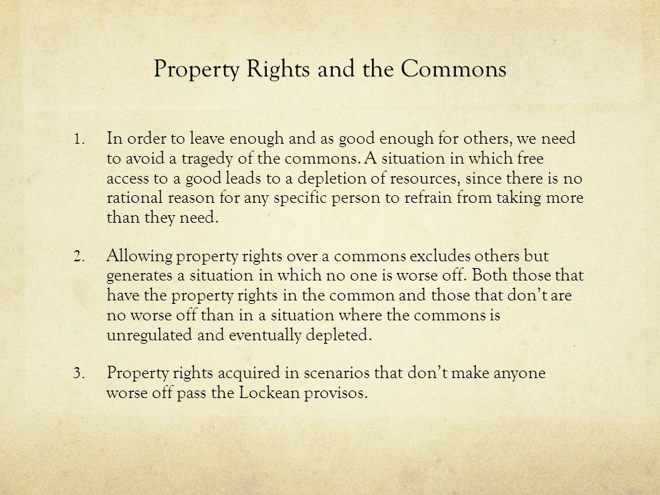 Property Rights and the Commons 1. In order to leave enough and as good enough for others, we need to avoid a tragedy of the commons. A situation in w