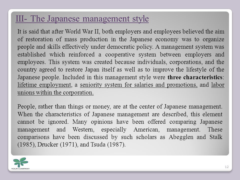 III- The Japanese management style It is said that after World War II, both employers and employees believed the aim of restoration of mass production