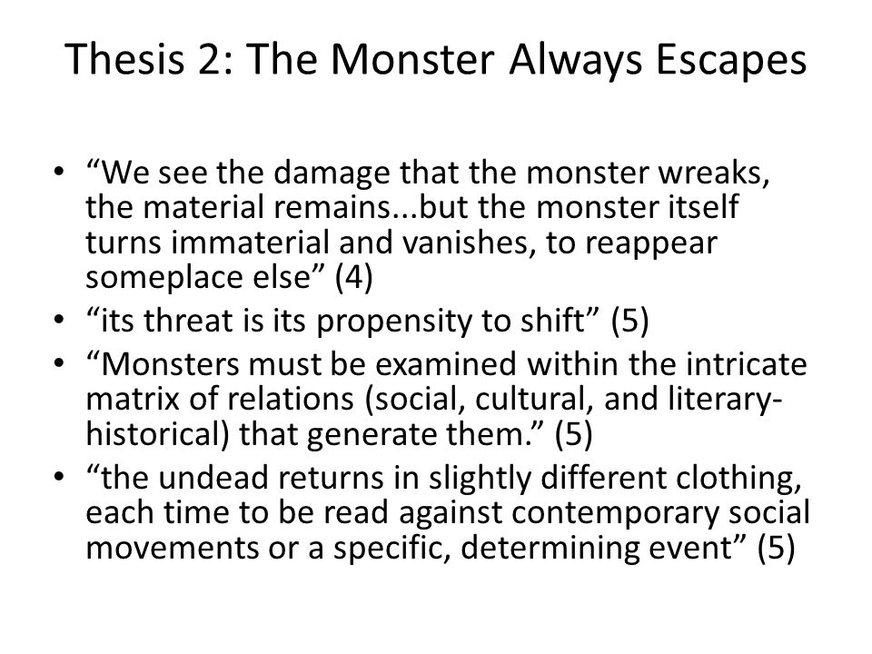 Thesis 2: The Monster Always Escapes We see the damage that the monster wreaks, the material remains...but the monster itself turns immaterial and van
