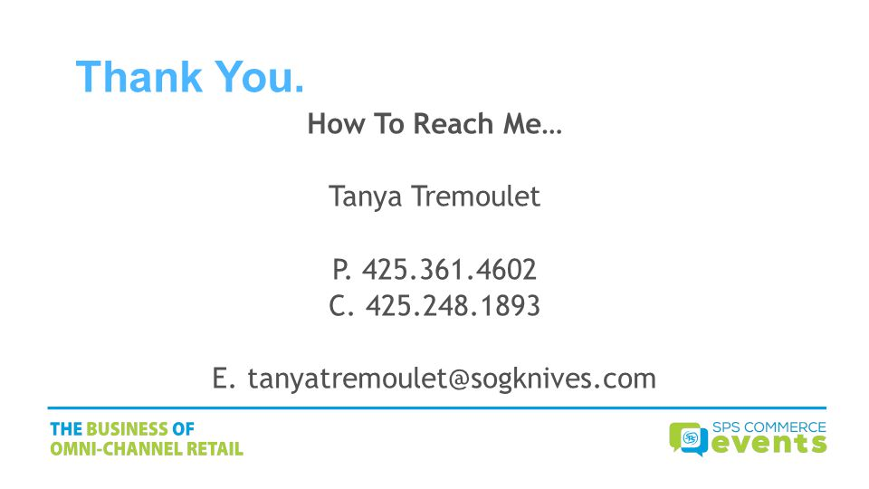Thank You. How To Reach Me… Tanya Tremoulet P. 425.361.4602 C. 425.248.1893 E. tanyatremoulet@sogknives.com