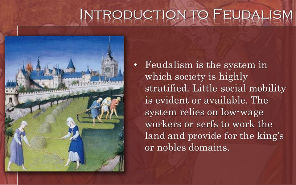 Feudalism is the system in which society is highly stratified. Little social mobility is evident or available. The system relies on low-wage workers o