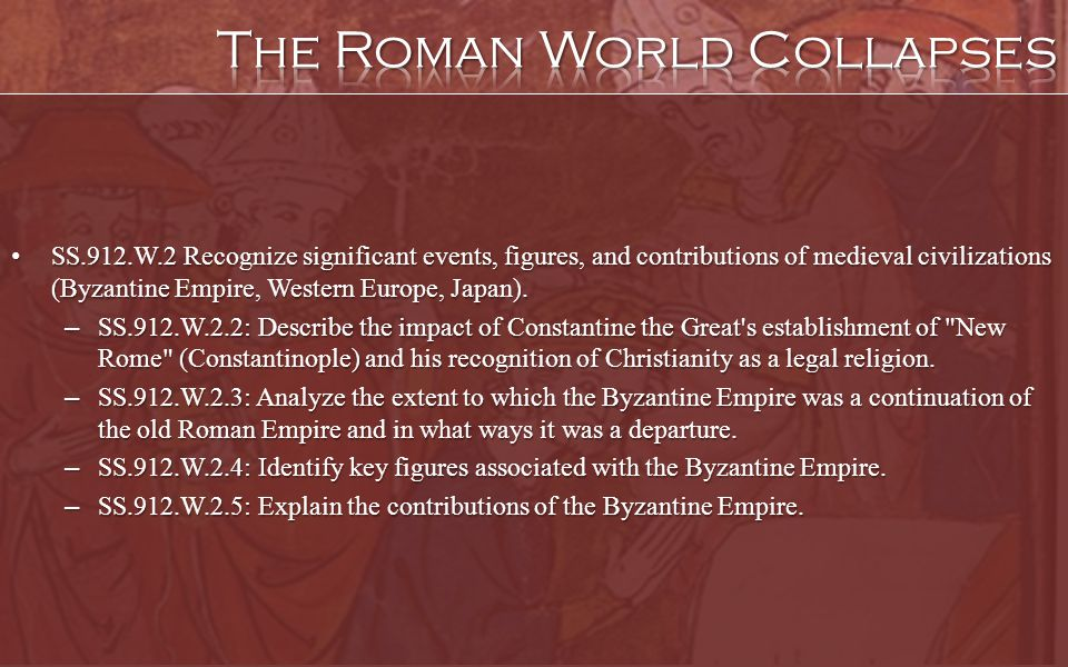 SS.912.W.2 Recognize significant events, figures, and contributions of medieval civilizations (Byzantine Empire, Western Europe, Japan). SS.912.W.2 Re