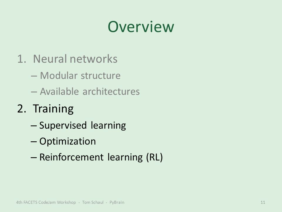 Overview 1.Neural networks – Modular structure – Available architectures 2.Training – Supervised learning – Optimization – Reinforcement learning (RL)