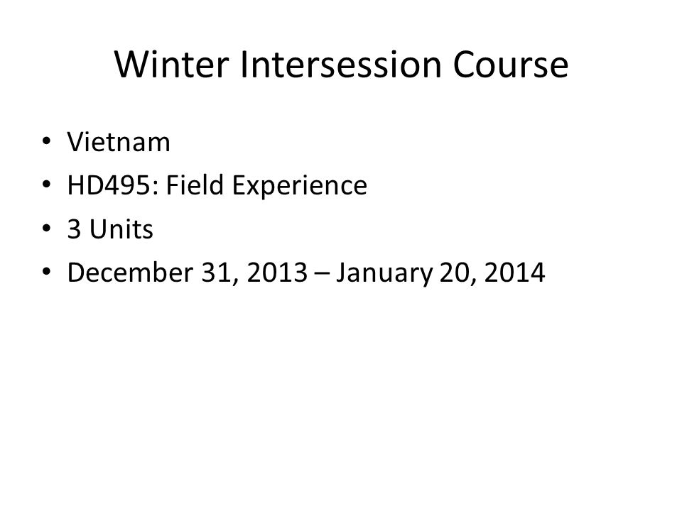 Winter Intersession Course Vietnam HD495: Field Experience 3 Units December 31, 2013 – January 20, 2014