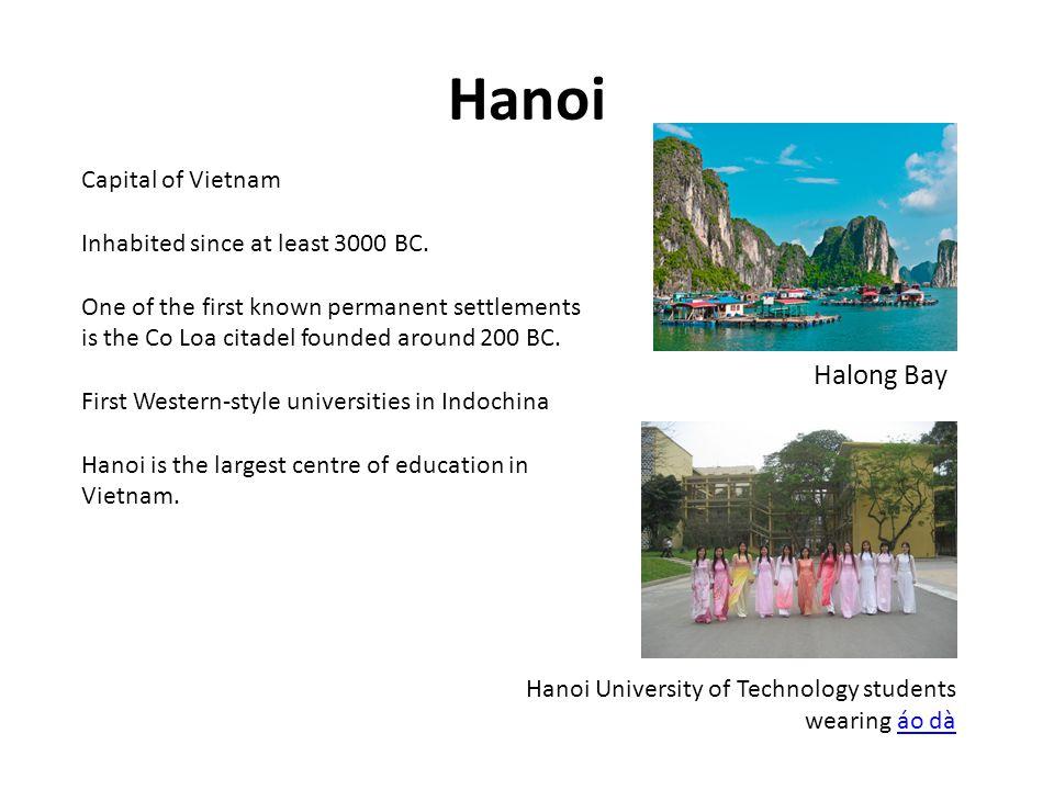 Hanoi Halong Bay Capital of Vietnam Inhabited since at least 3000 BC.