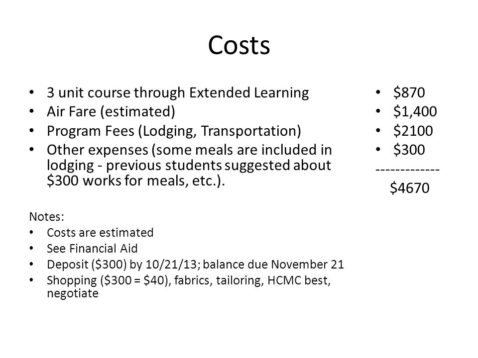 Costs 3 unit course through Extended Learning Air Fare (estimated) Program Fees (Lodging, Transportation) Other expenses (some meals are included in lodging - previous students suggested about $300 works for meals, etc.).