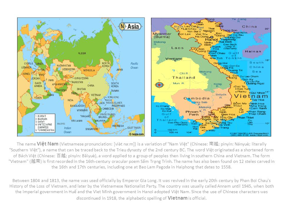 The name Vit Nam (Vietnamese pronunciation: [viə̀t naːm]) is a variation of Nam Vit (Chinese: ; pinyin: Nányuè; literally Southern Vit ), a name that can be traced back to the Trieu dynasty of the 2nd century BC.