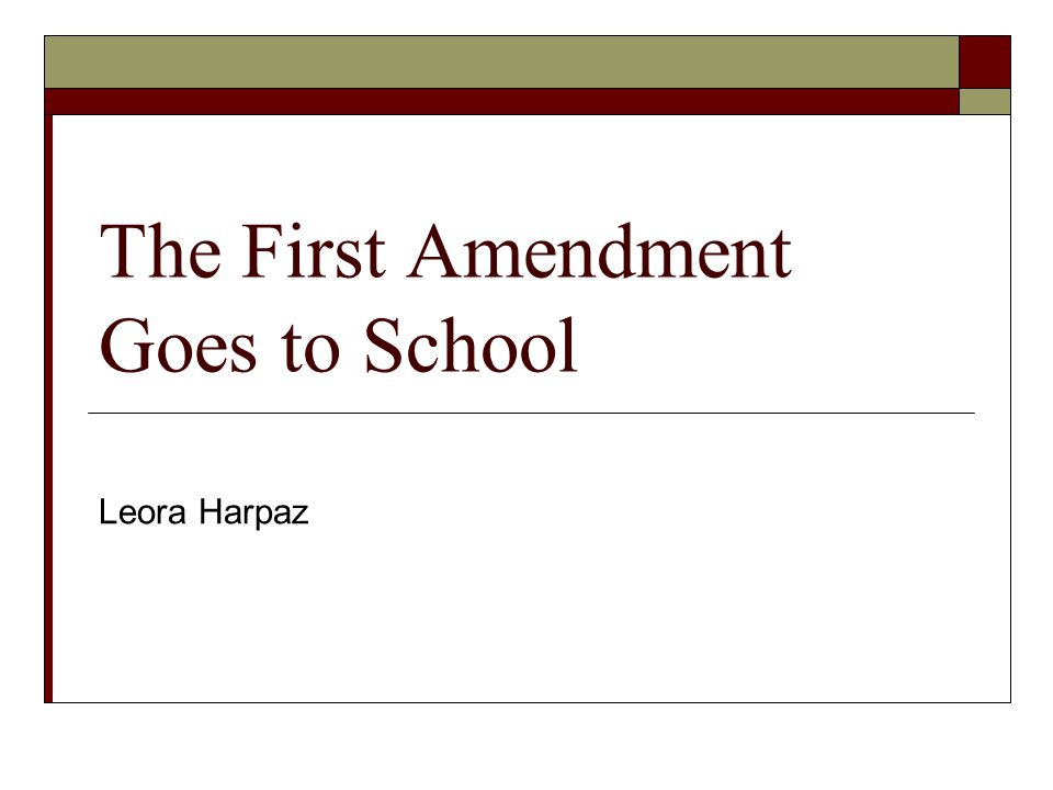 The First Amendment Goes to School Leora Harpaz