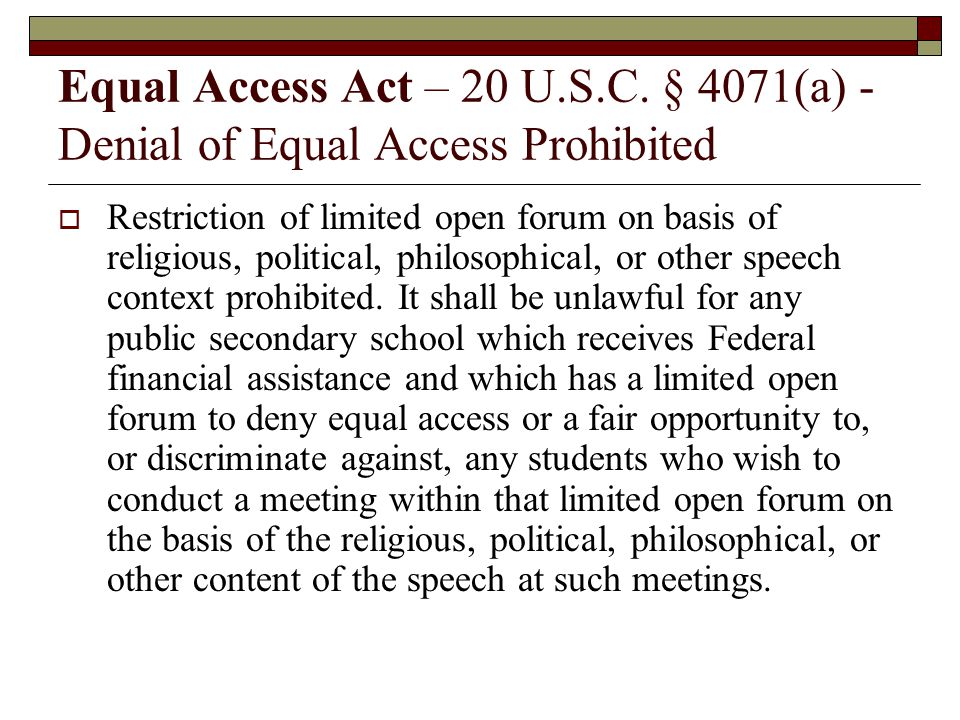 Equal Access Act – 20 U.S.C. § 4071(a) - Denial of Equal Access Prohibited Restriction of limited open forum on basis of religious, political, philoso