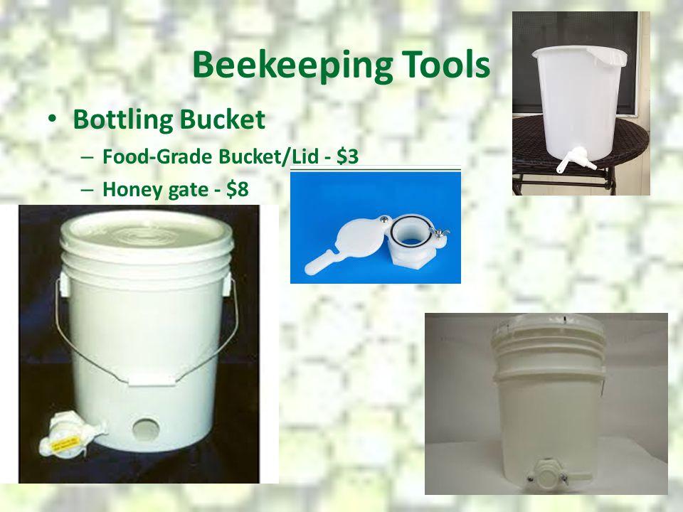 Beekeeping Tools Bottling Bucket – Food-Grade Bucket/Lid - $3 – Honey gate - $8