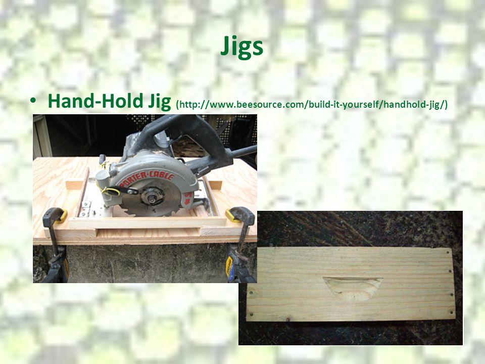Jigs Hand-Hold Jig (http://www.beesource.com/build-it-yourself/handhold-jig/)