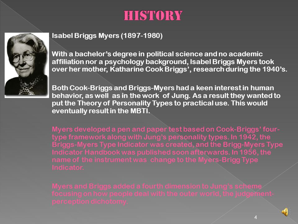 3 Katharine Cook Briggs (1875-1968) At first, Katharine Cook Briggs s began to comb data from her own extensive studies of contemporary children s educational and social developmental theories.