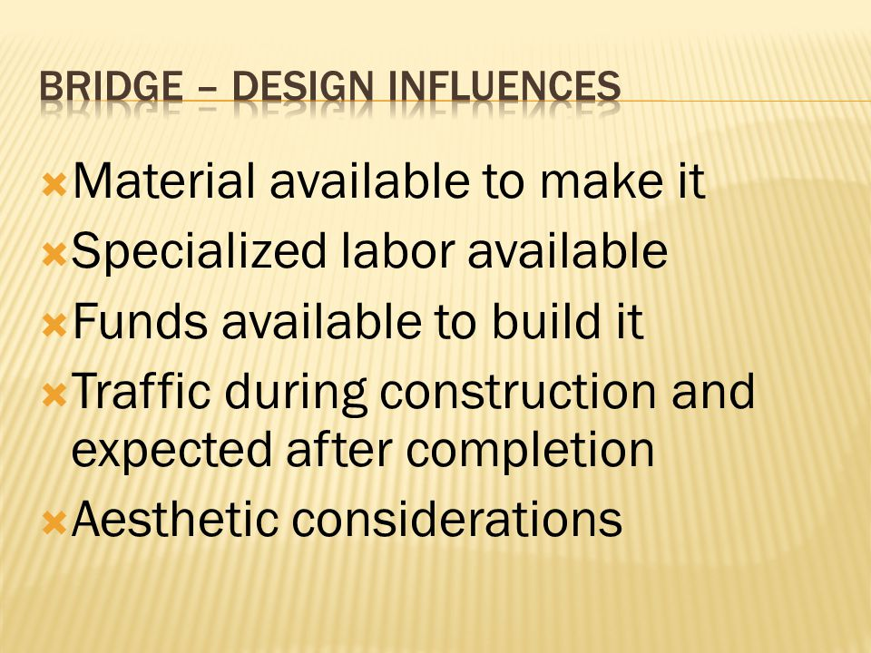 Material available to make it Specialized labor available Funds available to build it Traffic during construction and expected after completion Aesthe