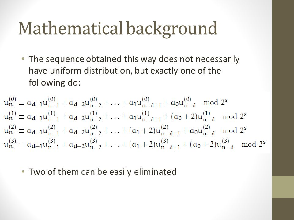 Mathematical background The sequence obtained this way does not necessarily have uniform distribution, but exactly one of the following do: Two of them can be easily eliminated
