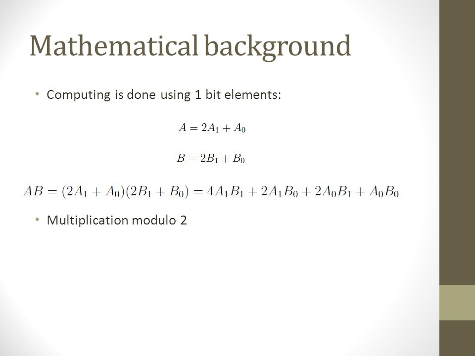 Mathematical background Computing is done using 1 bit elements: Multiplication modulo 2