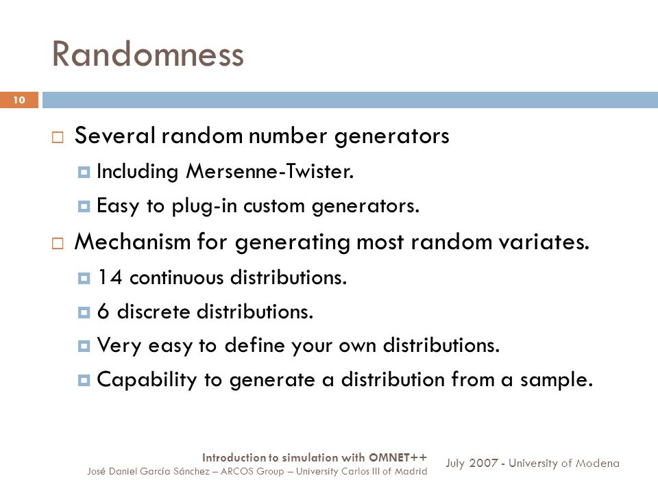 Randomness 10 Several random number generators Including Mersenne-Twister.