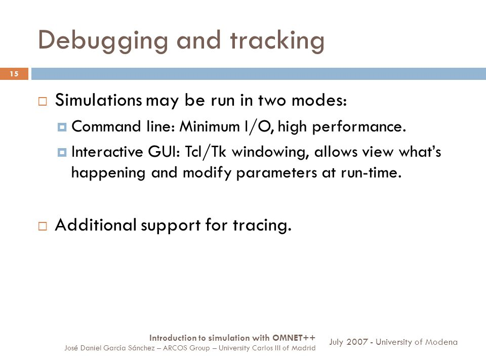 Debugging and tracking 15 Simulations may be run in two modes: Command line: Minimum I/O, high performance.