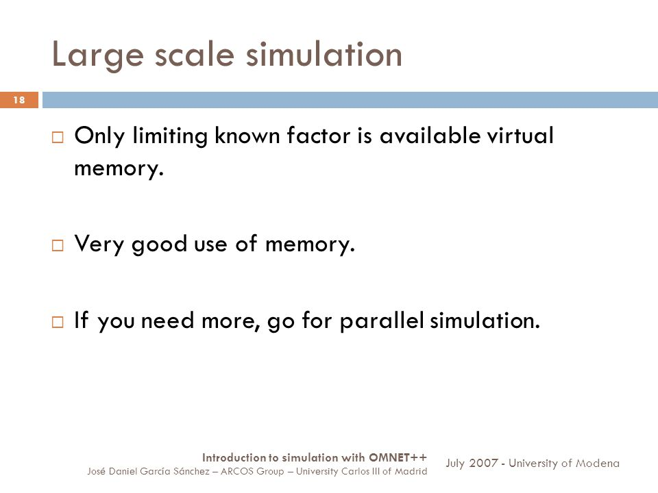 Large scale simulation 18 Only limiting known factor is available virtual memory.