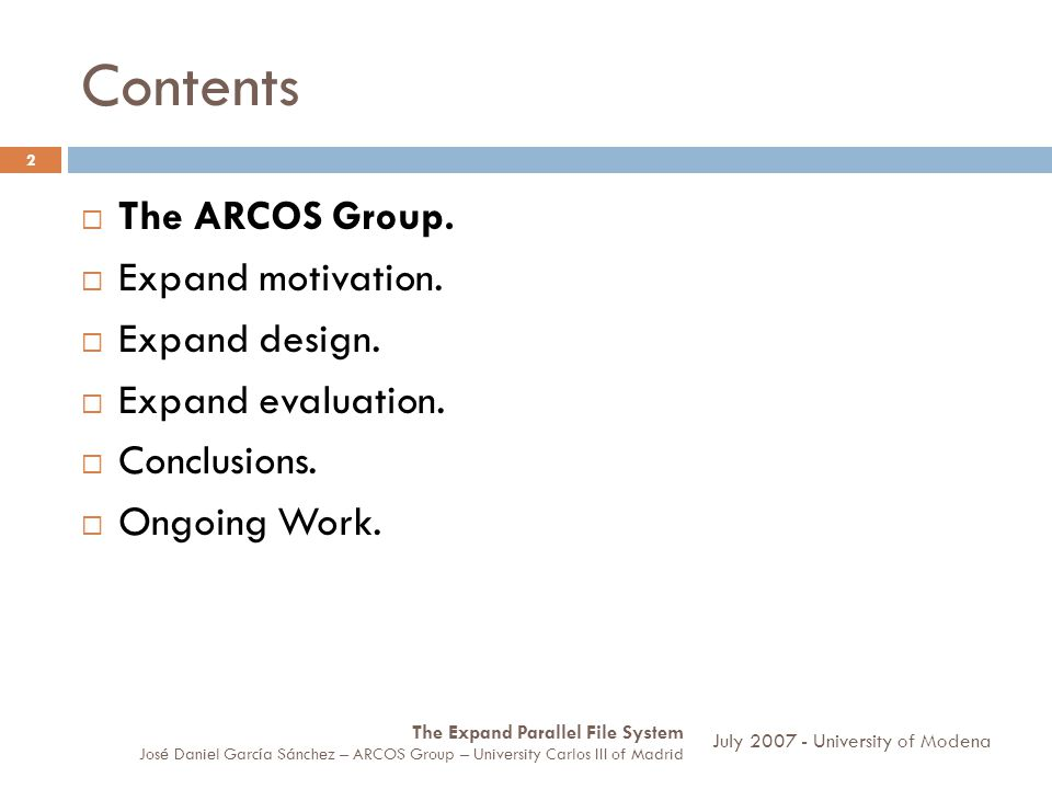 Contents The ARCOS Group. Expand motivation. Expand design. Expand evaluation. Conclusions. Ongoing Work. July 2007 - University of Modena 2 The Expan