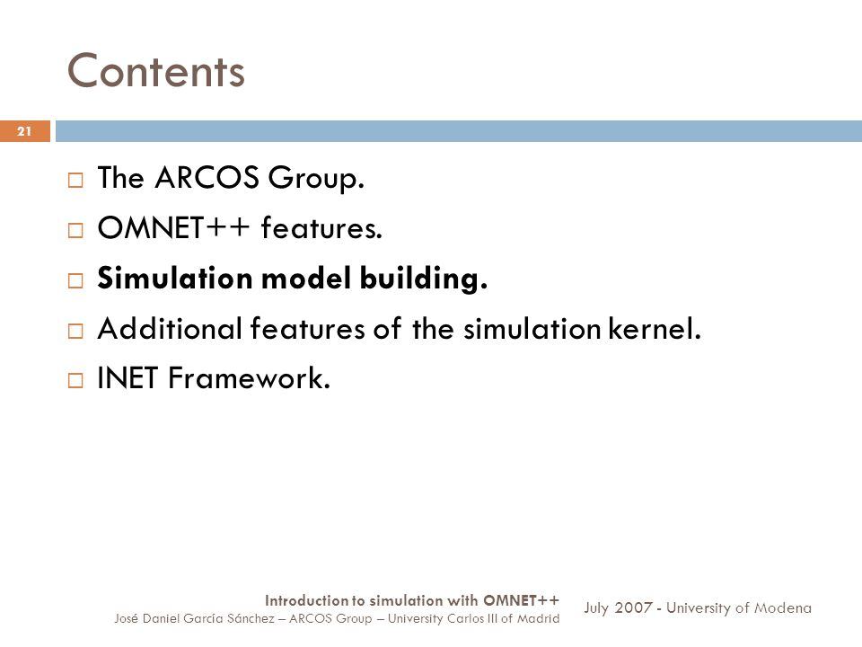 Contents 21 The ARCOS Group.OMNET++ features. Simulation model building.
