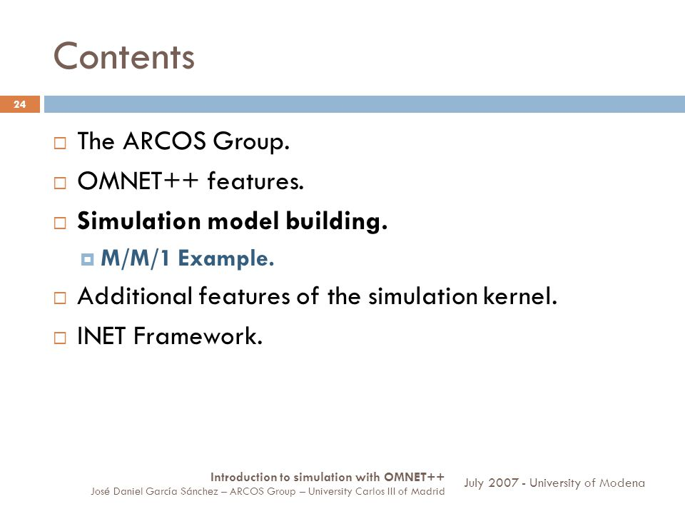 Contents 24 The ARCOS Group. OMNET++ features. Simulation model building.