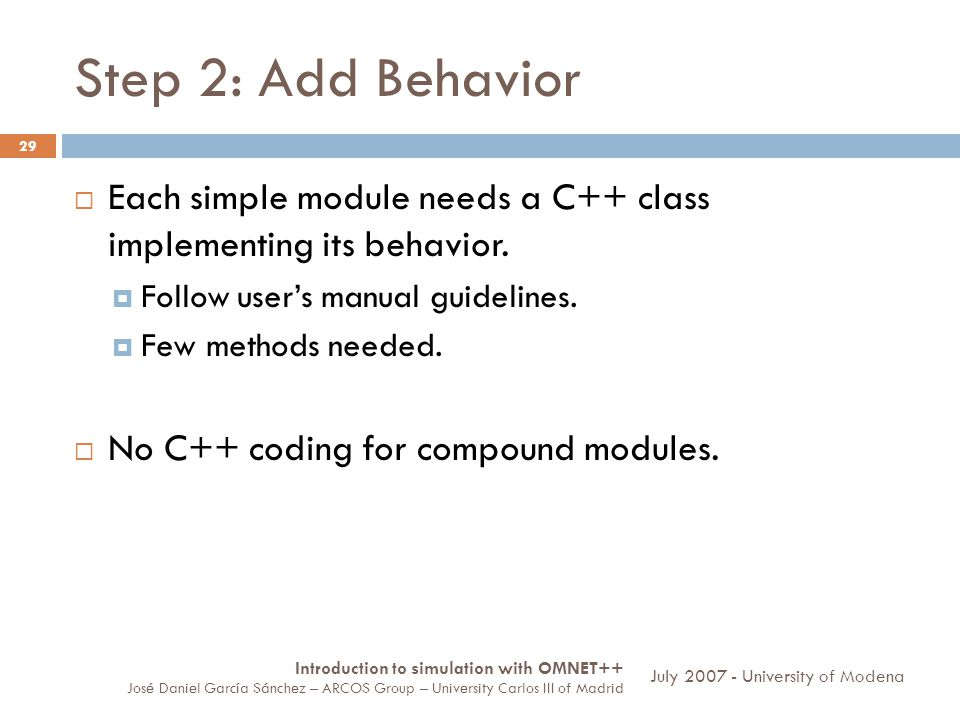 Step 2: Add Behavior 29 Each simple module needs a C++ class implementing its behavior.