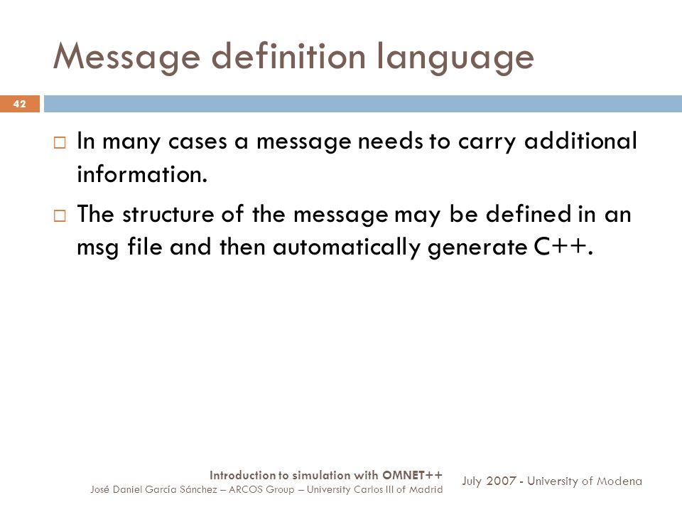 Message definition language 42 In many cases a message needs to carry additional information. The structure of the message may be defined in an msg fi