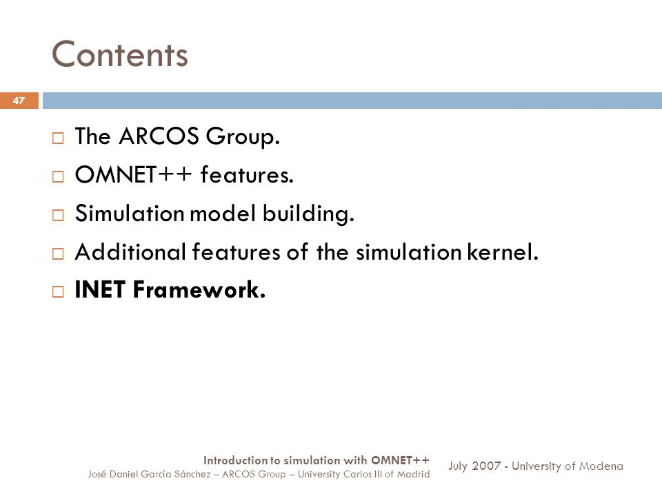 Contents 47 The ARCOS Group. OMNET++ features. Simulation model building.