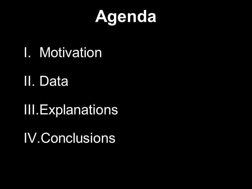 Agenda I.Motivation II.Data III.Explanations IV.Conclusions